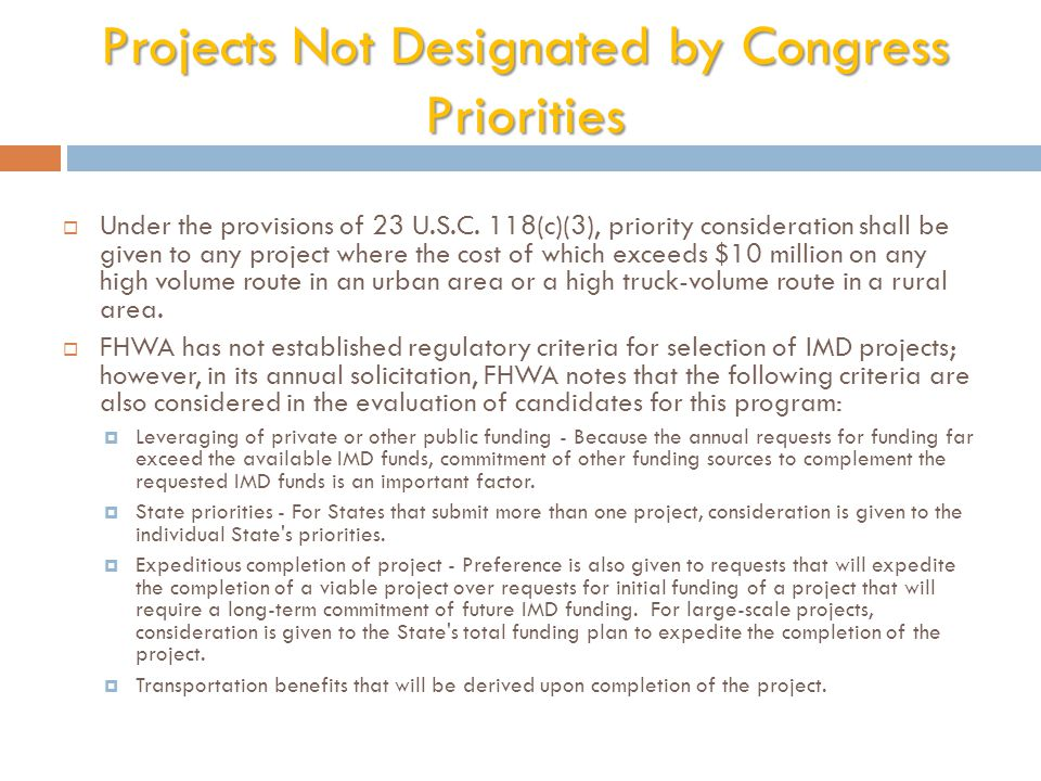 Projects Not Designated by Congress Priorities  Under the provisions of 23 U.S.C. 118(c)(3), priority consideration shall be given to any project whe