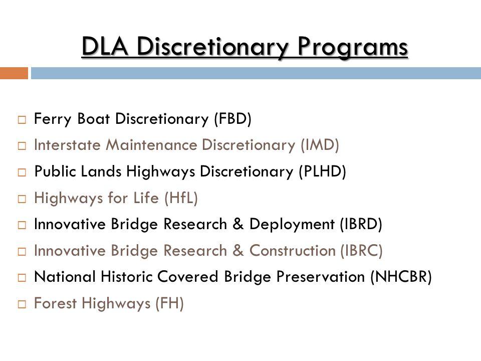 DLA Discretionary Programs  Ferry Boat Discretionary (FBD)  Interstate Maintenance Discretionary (IMD)  Public Lands Highways Discretionary (PLHD)