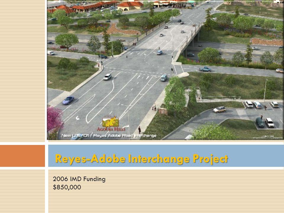 Reyes-Adobe Interchange Project 2006 IMD Funding $850,000