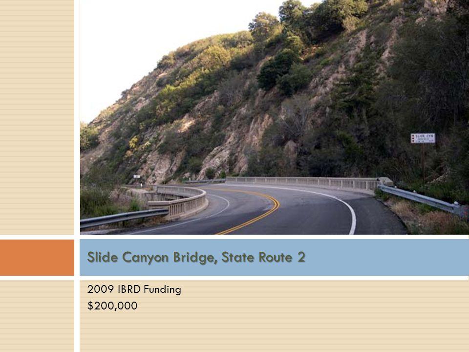 2009 IBRD Funding $200,000 Slide Canyon Bridge, State Route 2