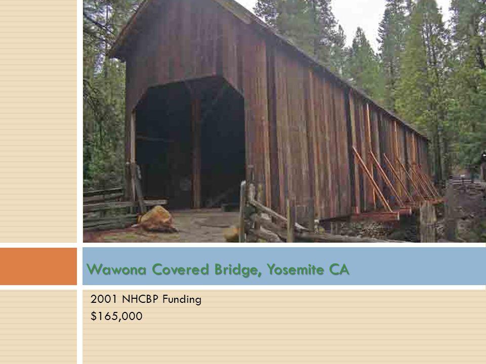 2001 NHCBP Funding $165,000 Wawona Covered Bridge, Yosemite CA