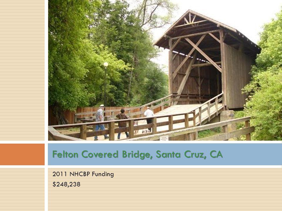 2011 NHCBP Funding $248,238 Felton Covered Bridge, Santa Cruz, CA