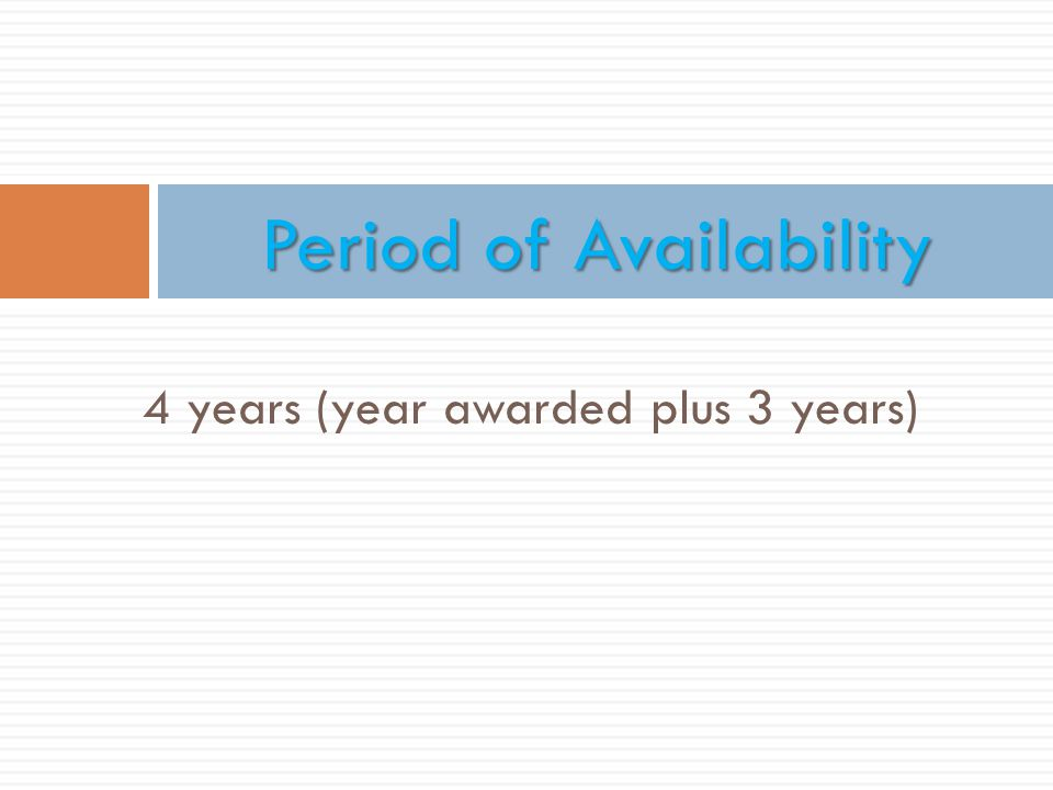 4 years (year awarded plus 3 years) Period of Availability