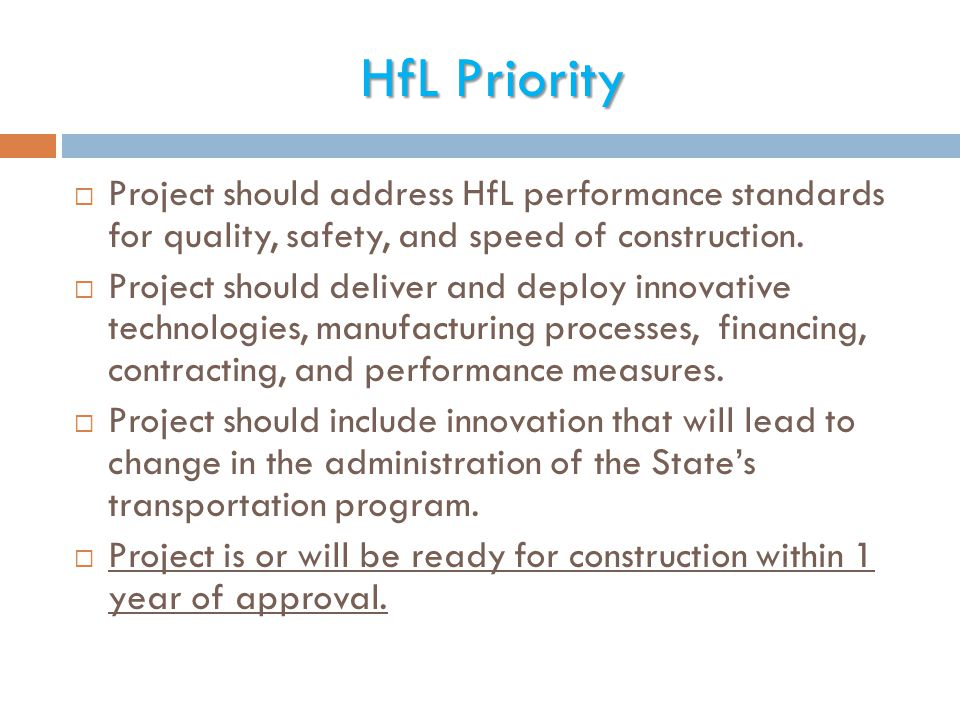 HfL Priority  Project should address HfL performance standards for quality, safety, and speed of construction.  Project should deliver and deploy in