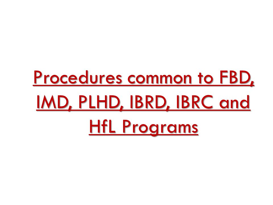 Procedures common to FBD, IMD, PLHD, IBRD, IBRC and HfL Programs