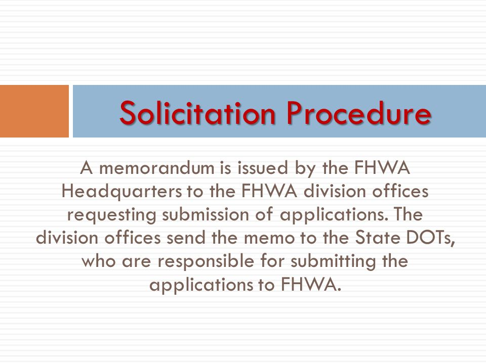 A memorandum is issued by the FHWA Headquarters to the FHWA division offices requesting submission of applications. The division offices send the memo