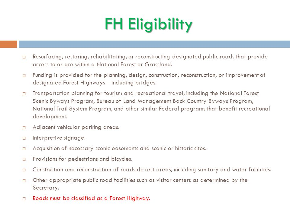 FH Eligibility  Resurfacing, restoring, rehabilitating, or reconstructing designated public roads that provide access to or are within a National For