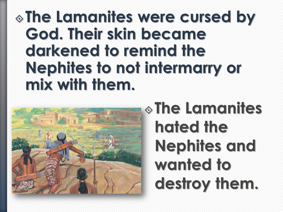  Laman and Lemuel's followers were called Lamanites.  They did not obey the commandments.  They became lazy and wicked and cut themselves off from