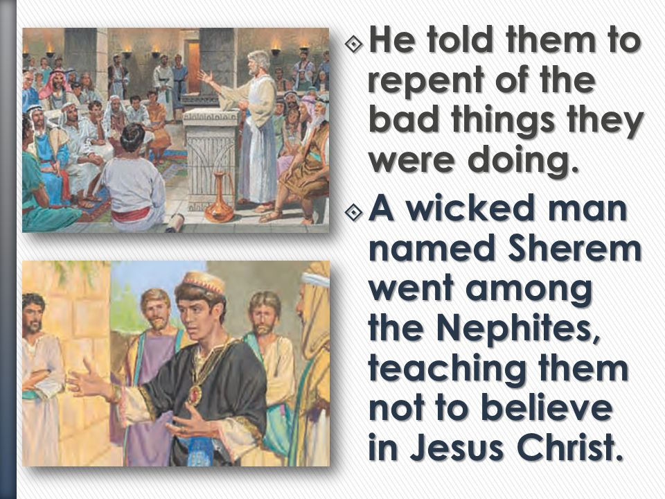 Nephi consecrated Jacob to be a priest in the Church and to teach the Nephites the word of God.  After Nephi died many of the Nephites became wicke