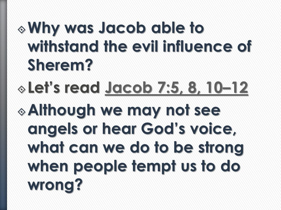  Who influenced Sherem?  Let's read Jacob 7:4, 18 Jacob 7:4, 18Jacob 7:4, 18  How does Satan try to influence us?  What were some of Sherem's lies