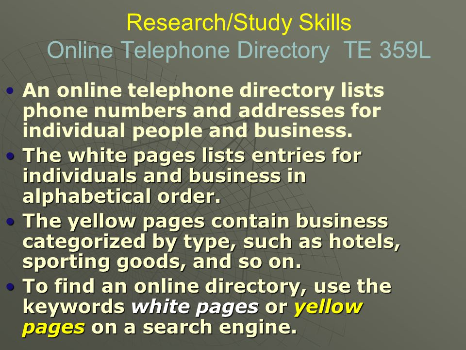 Research/Study Skills Online Telephone Directory TE 359L An online telephone directory lists phone numbers and addresses for individual people and business.