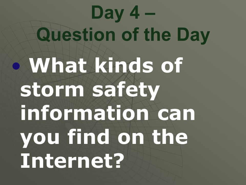 Day 4 – Question of the Day What kinds of storm safety information can you find on the Internet?