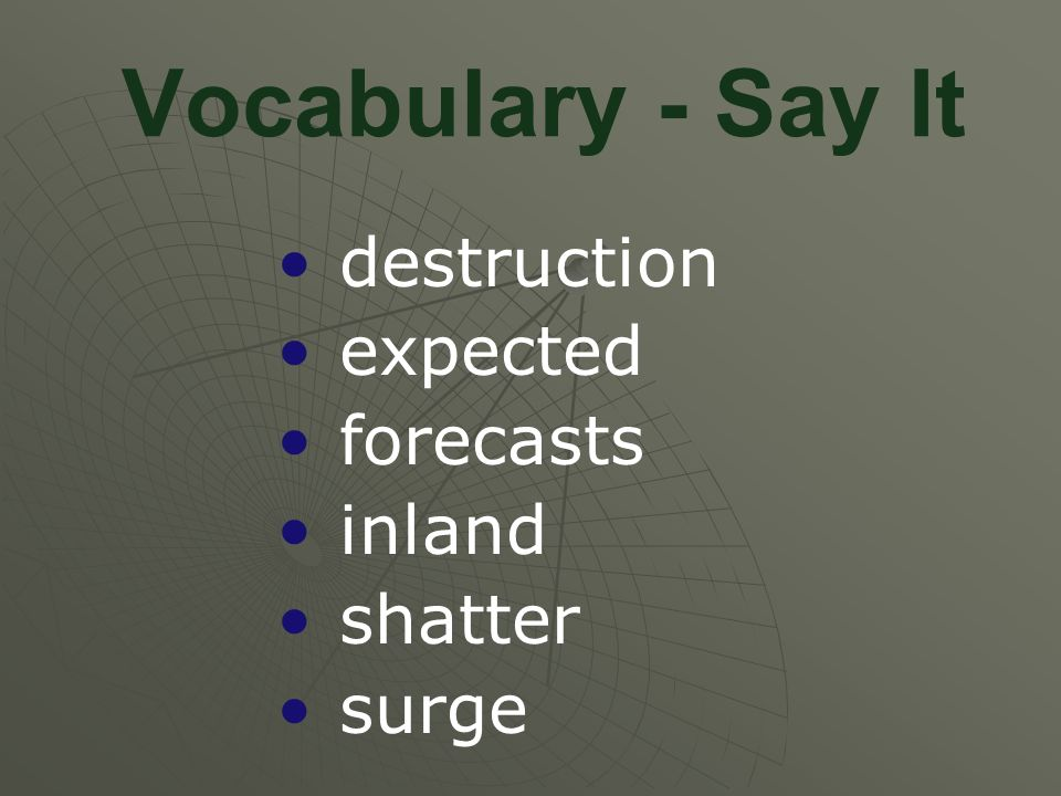 Vocabulary - Say It destruction expected forecasts inland shatter surge