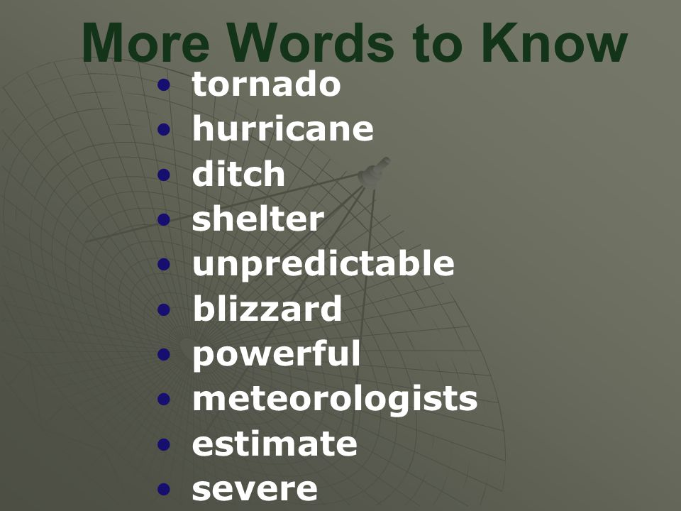 More Words to Know tornado hurricane ditch shelter unpredictable blizzard powerful meteorologists estimate severe