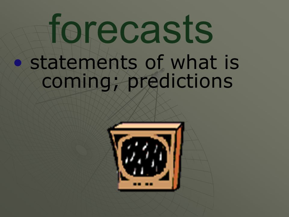 forecasts statements of what is coming; predictions