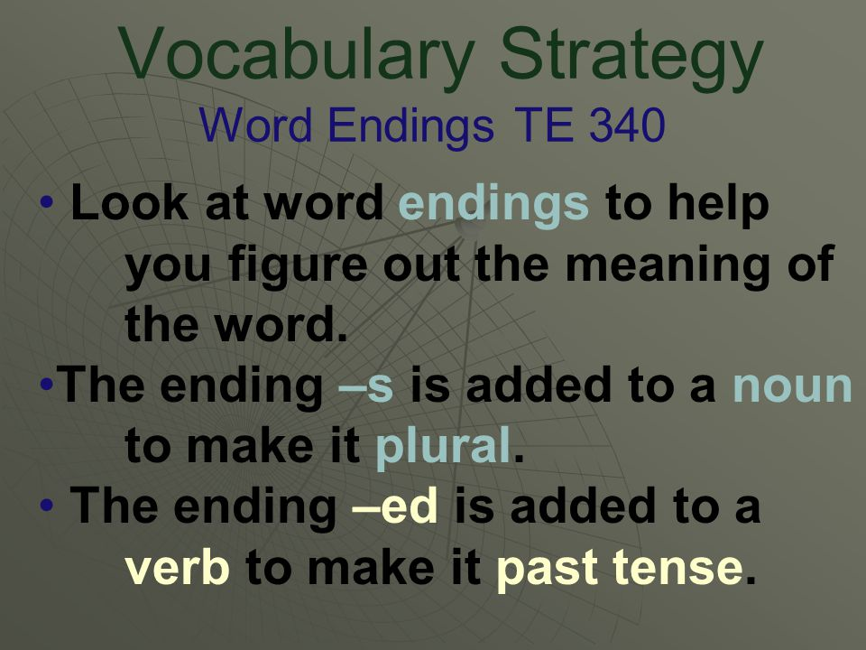 Vocabulary Strategy Word Endings TE 340 Look at word endings to help you figure out the meaning of the word.