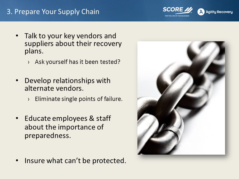 3. Prepare Your Supply Chain Talk to your key vendors and suppliers about their recovery plans.