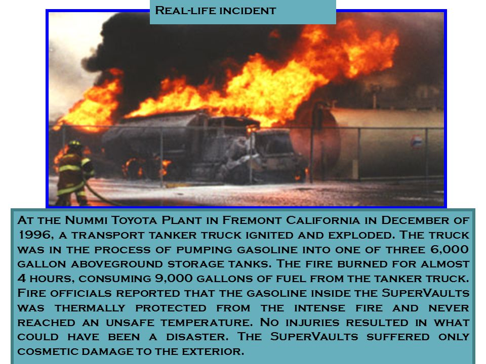 At the Nummi Toyota Plant in Fremont California in December of 1996, a transport tanker truck ignited and exploded. The truck was in the process of pu