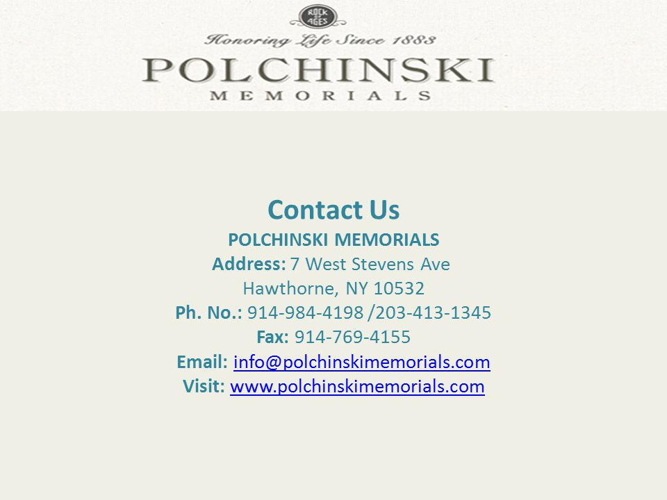 Contact Us POLCHINSKI MEMORIALS Address: 7 West Stevens Ave Hawthorne, NY 10532 Ph.