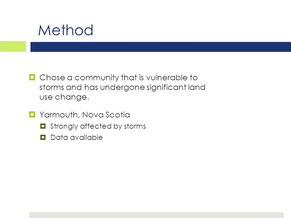 Method  Chose a community that is vulnerable to storms and has undergone significant land use change.