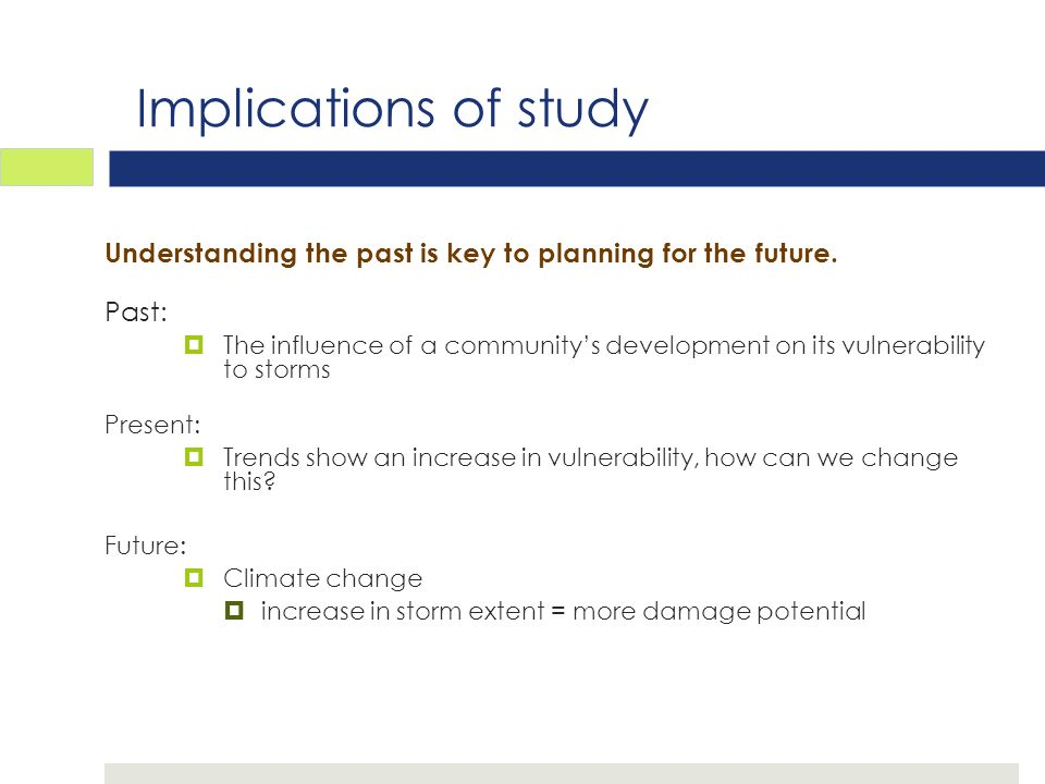 Implications of study Understanding the past is key to planning for the future.