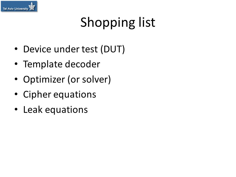 Shopping list Device under test (DUT) Template decoder Optimizer (or solver) Cipher equations Leak equations