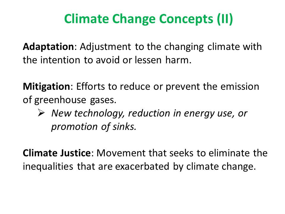 Climate Change Concepts (II) Adaptation: Adjustment to the changing climate with the intention to avoid or lessen harm.