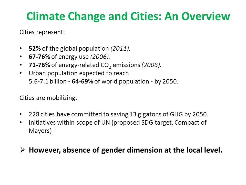 Climate Change and Cities: An Overview Cities represent: 52% of the global population (2011).