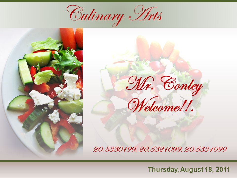 Thursday, August 18, 2011 Mr. Conley Culinary Arts Welcome!!. 20.5330199, 20.5321099, 20.5331099