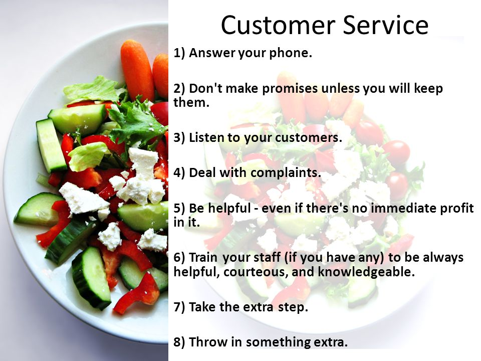 Customer Service 1) Answer your phone. 2) Don t make promises unless you will keep them.