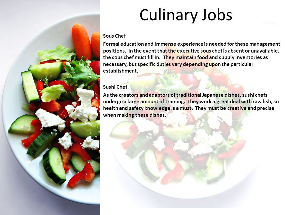 Culinary Jobs Sous Chef Formal education and immense experience is needed for these management positions.