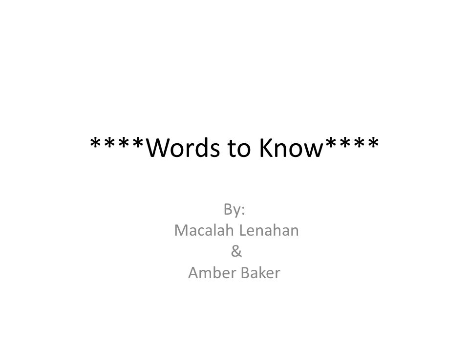 ****Words to Know**** By: Macalah Lenahan & Amber Baker