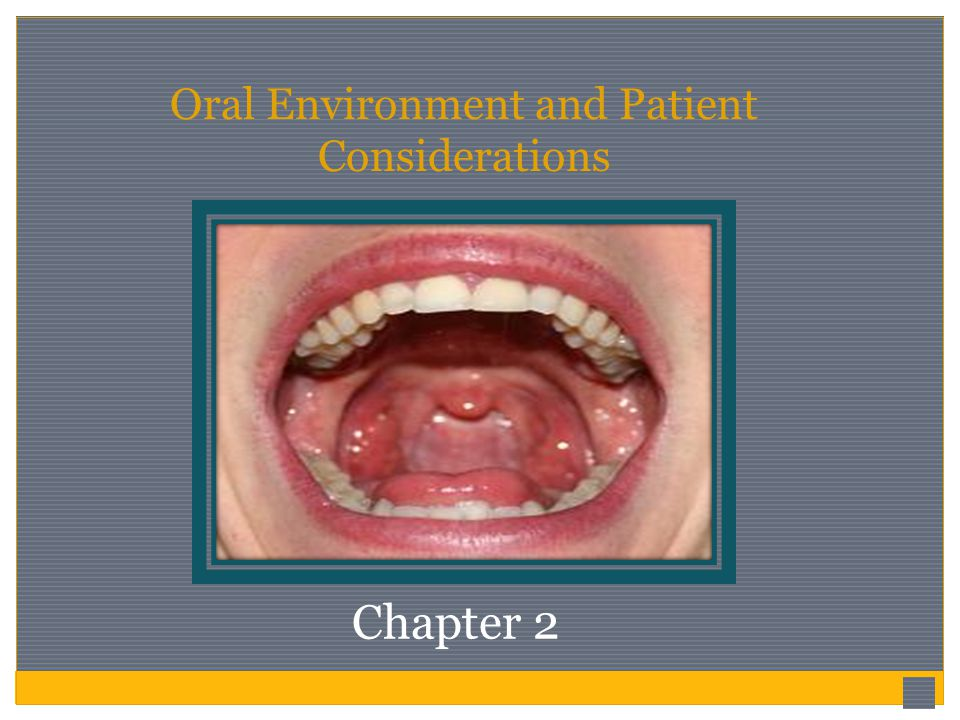 Oral Environment and Patient Considerations Chapter 2