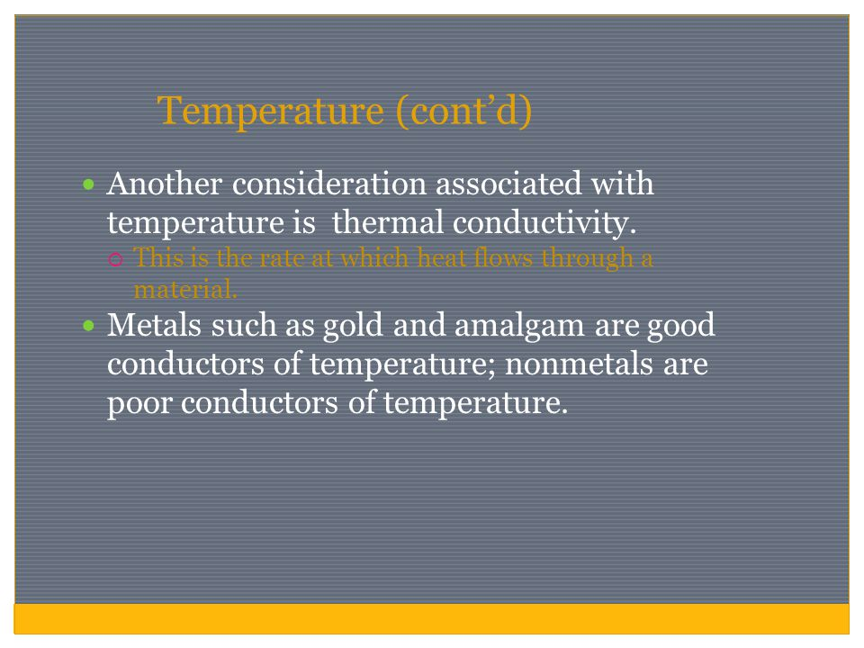 Temperature (cont'd) Another consideration associated with temperature is thermal conductivity.  This is the rate at which heat flows through a mater