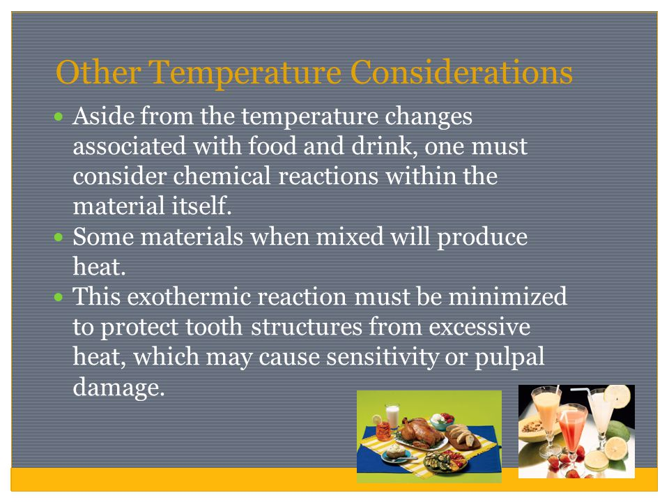Other Temperature Considerations Aside from the temperature changes associated with food and drink, one must consider chemical reactions within the ma