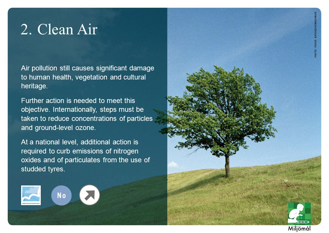 2.Clean Air Air pollution still causes significant damage to human health, vegetation and cultural heritage.