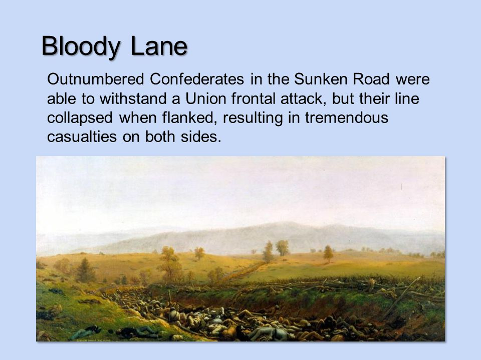 Outnumbered Confederates in the Sunken Road were able to withstand a Union frontal attack, but their line collapsed when flanked, resulting in tremendous casualties on both sides.