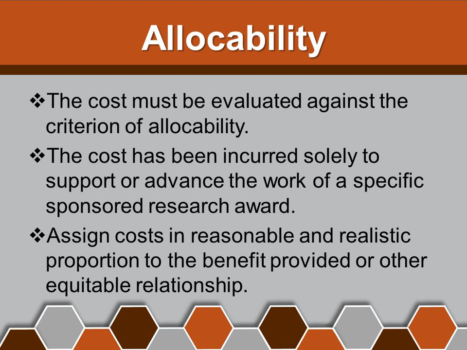 Allocability  The cost must be evaluated against the criterion of allocability.