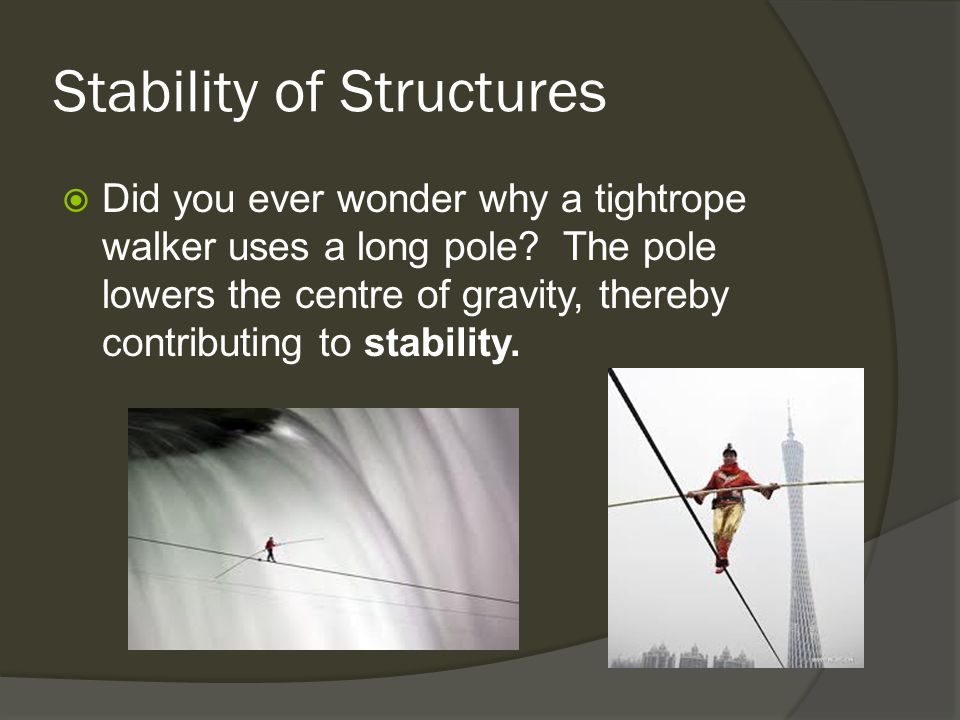 Stability of Structures  Did you ever wonder why a tightrope walker uses a long pole.
