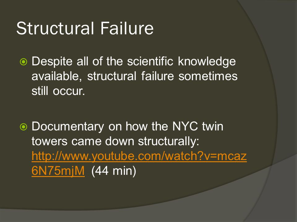 Structural Failure  Despite all of the scientific knowledge available, structural failure sometimes still occur.