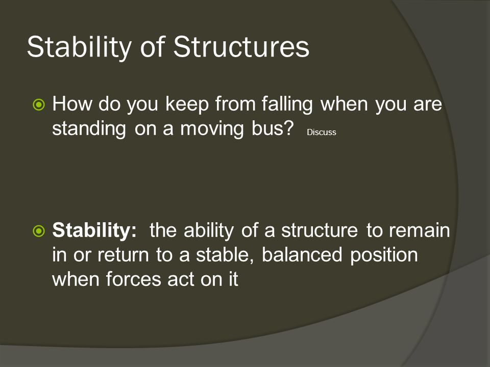 Stability of Structures  How do you keep from falling when you are standing on a moving bus.