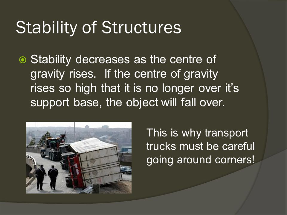 Stability of Structures  Stability decreases as the centre of gravity rises.