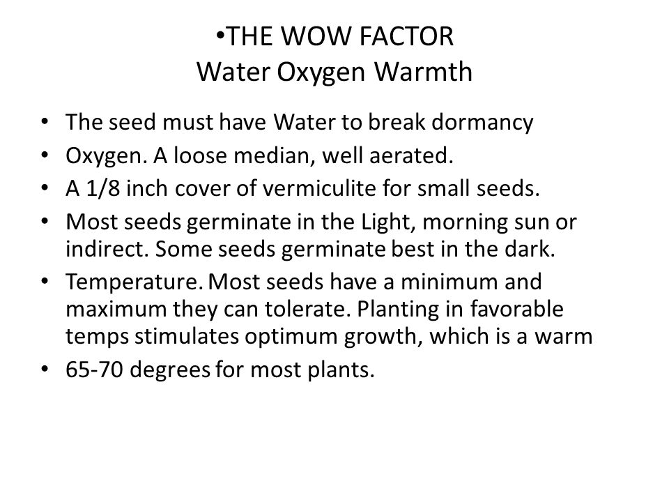 THE WOW FACTOR Water Oxygen Warmth The seed must have Water to break dormancy Oxygen.