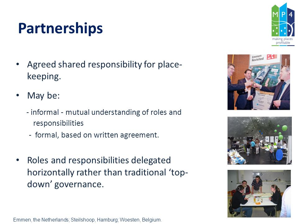 Partnerships Agreed shared responsibility for place- keeping.