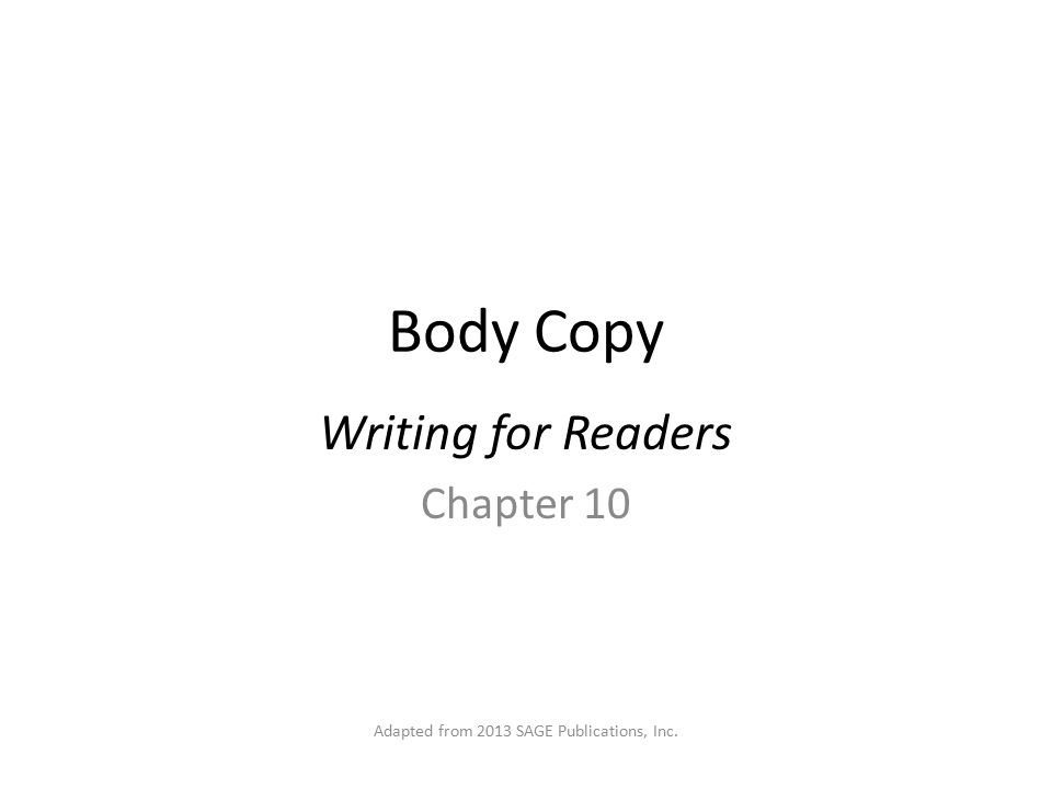 Body Copy Writing for Readers Chapter 10 Adapted from 2013 SAGE Publications, Inc.