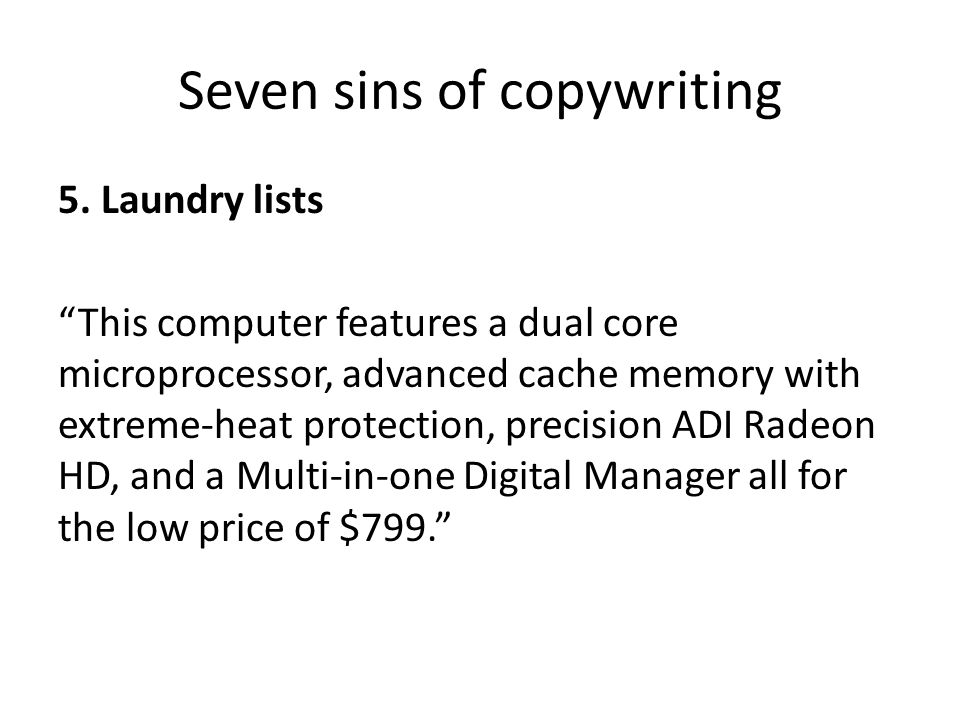 """5. Laundry lists """"This computer features a dual core microprocessor, advanced cache memory with extreme-heat protection, precision ADI Radeon HD, and"""