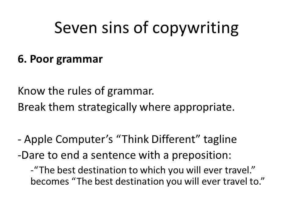 6. Poor grammar Know the rules of grammar. Break them strategically where appropriate.