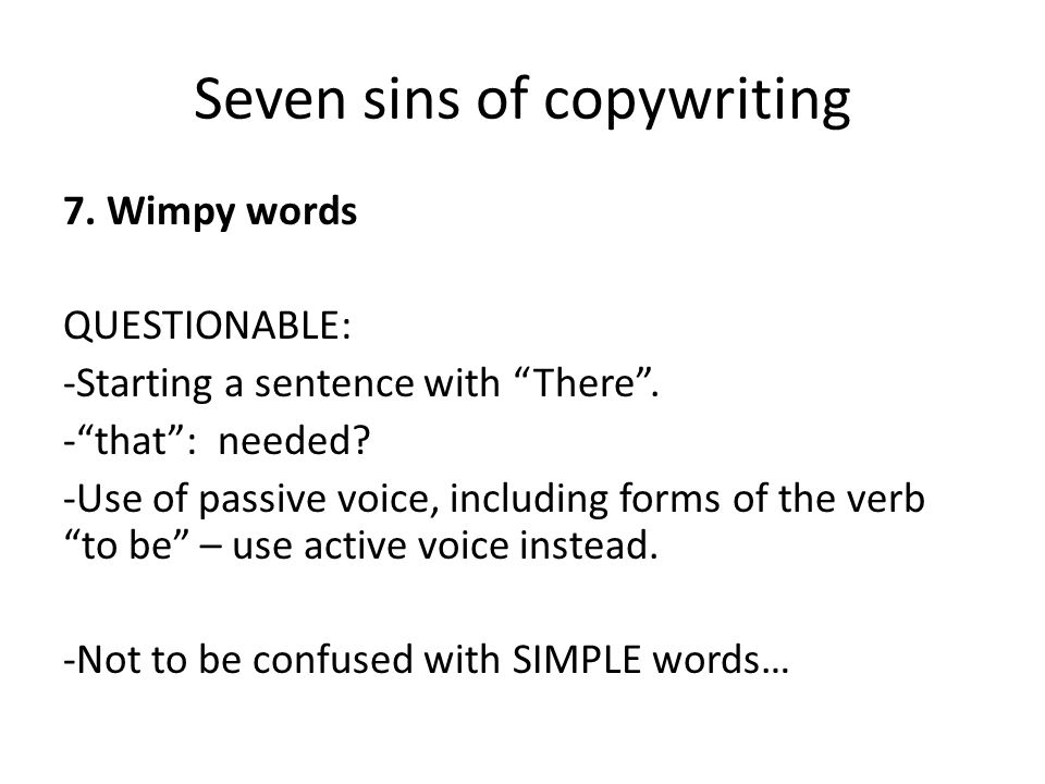 Seven sins of copywriting 7. Wimpy words QUESTIONABLE: -Starting a sentence with There .