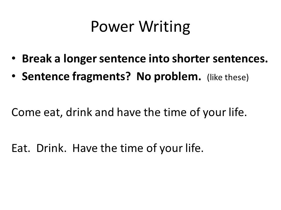 Power Writing Break a longer sentence into shorter sentences.
