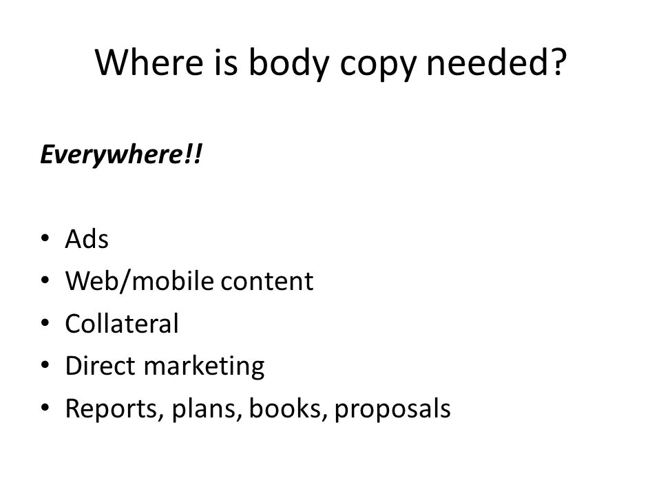 Where is body copy needed. Everywhere!.